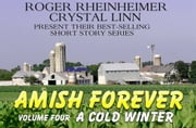 Amish Forever - Volume 4- A Cold Winter ebook by Roger Rheinheimer,Crystal Linn