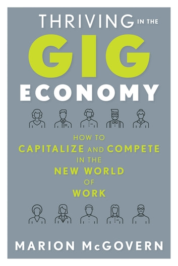 Thriving in the Gig Economy - How to Capitalize and Compete in the New World of Work ebook by Marion McGovern