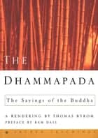 The Dhammapada - The Sayings of the Buddha ebook by Buddha, Thomas Byrom, Ram Dass