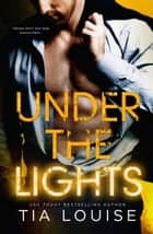Under the Lights ebook by Tia Louise