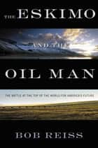 The Eskimo and The Oil Man ebook by Bob Reiss