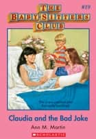 The Baby-Sitters Club #19: Claudia and the Bad Joke - Classic Edition ebook by Ann M. Martin