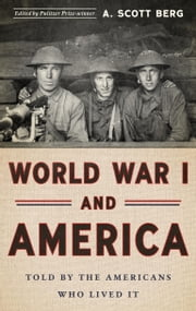 World War I and America: Told by the Americans Who Lived It ebook by A. Scott Berg