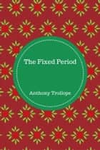 The Fixed Period ebook by Anthony Trollope