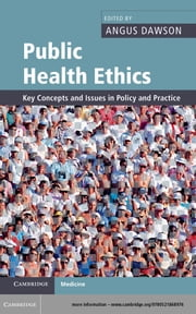Public Health Ethics - Key Concepts and Issues in Policy and Practice ebook by Angus Dawson
