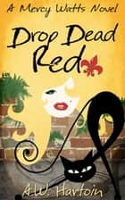 Drop Dead Red (Mercy Watts Mysteries Book Four) ebook by A.W. Hartoin