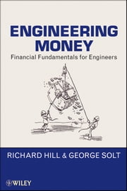 Engineering Money - Financial Fundamentals for Engineers ebook by Richard Hill, George Solt
