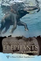 Swimming with Elephants ebook by L.J. LaBarthe