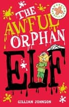 The Awful Orphan Elf - Book 4 ebooks by Gillian Johnson