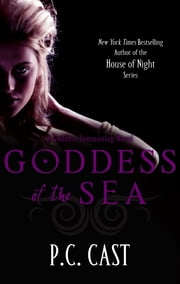 Goddess Of The Sea - Number 1 in series ebook by P. C. Cast