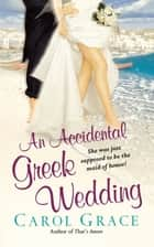 An Accidental Greek Wedding ebook by Carol Grace