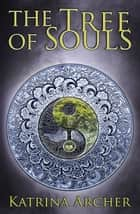 The Tree of Souls ebook by Katrina Archer