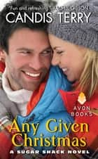 Any Given Christmas - A Sugar Shack Novel ebook by Candis Terry