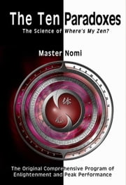 The Ten Paradoxes, The Science of Where's My Zen? ebook by Master, Nomi