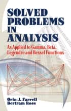 Solved Problems in Analysis ebook by Orin J. Farrell,Bertram Ross