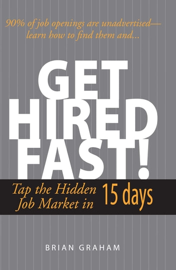 Get Hired Fast! - Tap The Hidden Job Market In 15 Days ebook by Brian Graham