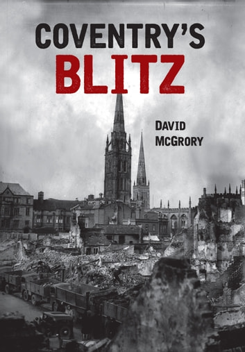 Coventry's Blitz ebook by David McGrory