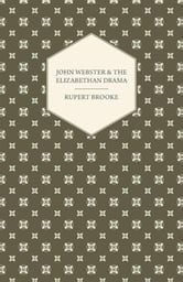 John Webster and the Elizabethan Drama ebook by Rupert Brooke,
