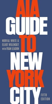 AIA Guide to New York City ebook by Norval White, Elliot Willensky, Fran Leadon
