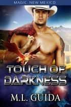 Touch of Darkness: The Worlds of Magic New Mexico - Dragons of Zalara ebook by M.L. Guida