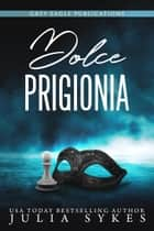 Dolce Prigionia eBook by Julia Sykes