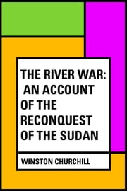 The River War: An Account of the Reconquest of the Sudan ebook by Winston Churchill