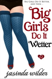 Big Girls Do It Wetter (Erotic Romance) Book 2 ebook by Jasinda Wilder