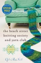 The Beach Street Knitting Society and Yarn Club ebook by Gil McNeil