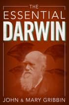 The Essential Darwin ebook by John Gribbin, Mary Gribbin