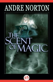The Scent of Magic ebook by Andre Norton