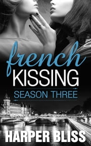 French Kissing: Season Three ebook by Harper Bliss