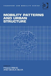 Mobility Patterns and Urban Structure ebook by Dr Cecília Silva,Dr Paulo Pinho,Professor Markus Hesse,Professor Richard Knowles