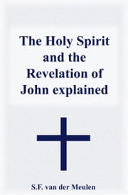 The Holy Spirit And The Revelation Of John Explained ebook by S.F. van der Meulen