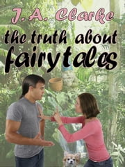 The Truth About Fairy Tales ebook by Clarke, J. A.