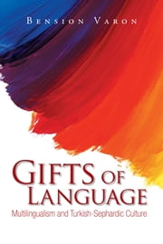 Gifts of Language - Multilingualism and Turkish-Sephardic Culture ebook by Bension Varon