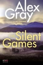 The Silent Games - A DCI Lorimer Novel ebook by Alex Gray