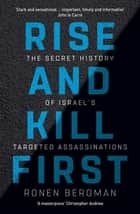 Rise and Kill First - The Secret History of Israel's Targeted Assassinations ebook by Ronen Bergman