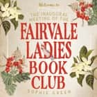 The Inaugural Meeting of the Fairvale Ladies Book Club audiobook by Sophie Green, Fiona Macleod