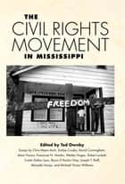 The Civil Rights Movement in Mississippi ebook by Ted Ownby