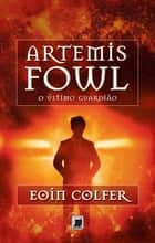 O último guardião - Artemis Fowl ebook by Eoin Colfer