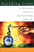 Building Trust:In Business, Politics, Relationships, and Life ebook by Robert C. Solomon,Fernando Flores