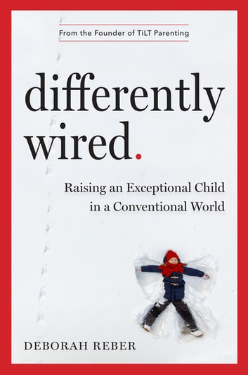 Differently Wired - Raising an Exceptional Child in a Conventional World ebook by Deborah Reber