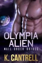 Olympia Alien Mail Order Brides 3-Book Boxed Set ebook by K. Cantrell