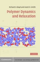 Polymer Dynamics and Relaxation ebook by Richard Boyd,Grant Smith
