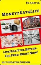 Money2eat4life Live/Eat/Feel Better: For Free; Right Now! ebook by