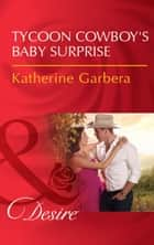 Tycoon Cowboy's Baby Surprise (Mills & Boon Desire) (The Wild Caruthers Bachelors, Book 1) eBook by Katherine Garbera