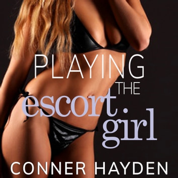Playing the Escort Girl audiobook by Conner Hayden