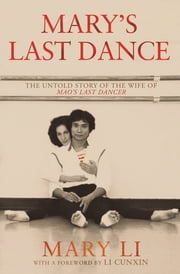 Mary's Last Dance - The untold story of the wife of Mao's Last Dancer ebook by Mary Li