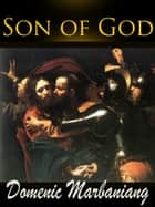 Son of God ebook by Domenic Marbaniang