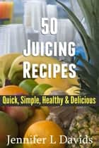 The Ultimate Juicing Recipes - Quick, Simple, Healthy & Delicious ebook by Jennifer Davids